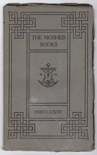 The Mosher Books: A List of Books in Belles Lettres Issued in Choice and Limited Editions MDCCCXCI-MDCCCCXIII