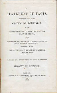 A statement of facts, proving the right of the Crown of Portugal to the territories situated on the western coast of Africa, laying between the fifth degree and twelve minutes, and the eighth degree of south latitude;  consequently, to the territories of Molembo, Cabinda and Ambriz