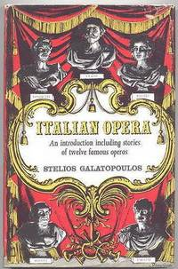 ITALIAN OPERA.  AN INTRODUCTION INCLUDING STORIES OF TWELVE FAMOUS OPERAS.