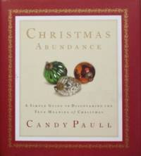 Christmas Abundance: A Simple Guide To Discovering The True Meaning Of  Christmas by  Candy Paull - First Printing - 2000 - from tuckerstomes (SKU: 54880)