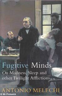 Fugitive Minds: On Madness, Sleep and Other Twilight Afflictions