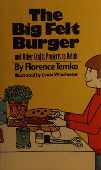 The Big Felt Burger and Other Crafts Projects to Relish