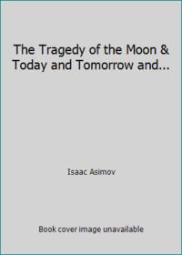 The Tragedy of the Moon & Today and Tomorrow and...