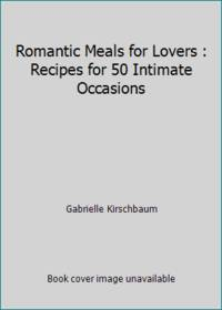 image of Romantic Meals for Lovers : Recipes for 50 Intimate Occasions