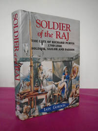 SOLDIER OF THE RAJ The Life of Richard Purvis 1789-1868 Soldier, Sailor and Parson  [SIGNED COPY]