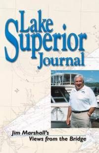 Lake Superior Journal : Jim Marshall's Views from the Bridge by James R. Marshall - 1999