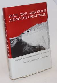 image of Peace, War, and Trade Along the Great Wall: Nomadic-Chinese Interaction Through Two Millennia