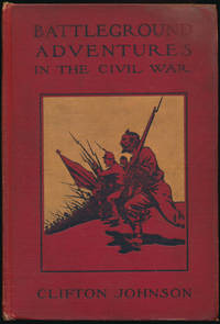 Battleground Adventures in the Civil War: The Stories of Dwellers on the Scenes of Conflict in Some of the Most Notable Battles of the Civil War