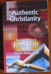 Authentic Christianity From the Writing of John Stott
