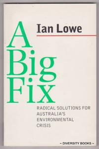 A BIG FIX : Radical Solutions for Australia's Environmental Crisis