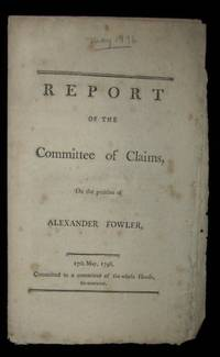 Report of the Committee of Claims,on the Petition of Alexander Fowler