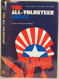 THE ALL-VOLUNTEER FORCE A Study of Ideology in the Military