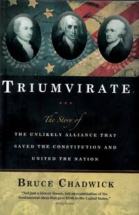 Triumvirate: The Story of the Unlikely Alliance That Saved the Constitution and United the Nation