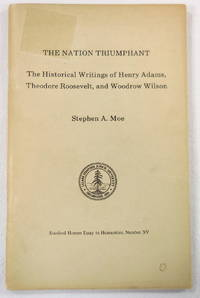 image of The Nation Triumphant: The Historical Writings of Henry Adams, Theodore Roosevelt, and Woodrow Wilson