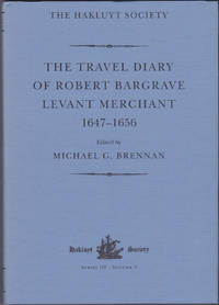 The Travel Diary of Robert Bargrave, Levant Merchant, 1647-1656 (Works issued by the Hakluyt Society, Third Series, Volume 3)