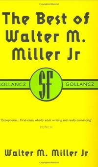 The Best of Walter M Miller Jr (Gollancz SF Collector's Edition) (Gollancz SF Library)