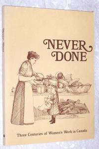 Never Done: Three Centuries of Women's Work in Canada
