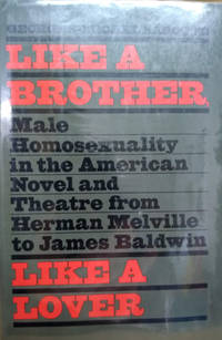 Like a Brother, Like a Lover:  Male Homosexuality in the American Novel  and Theater from Herman Melville to James Baldwin
