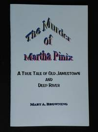 The Murder of Martha Pinix : A True Tale of Old Jamestown and Deep River