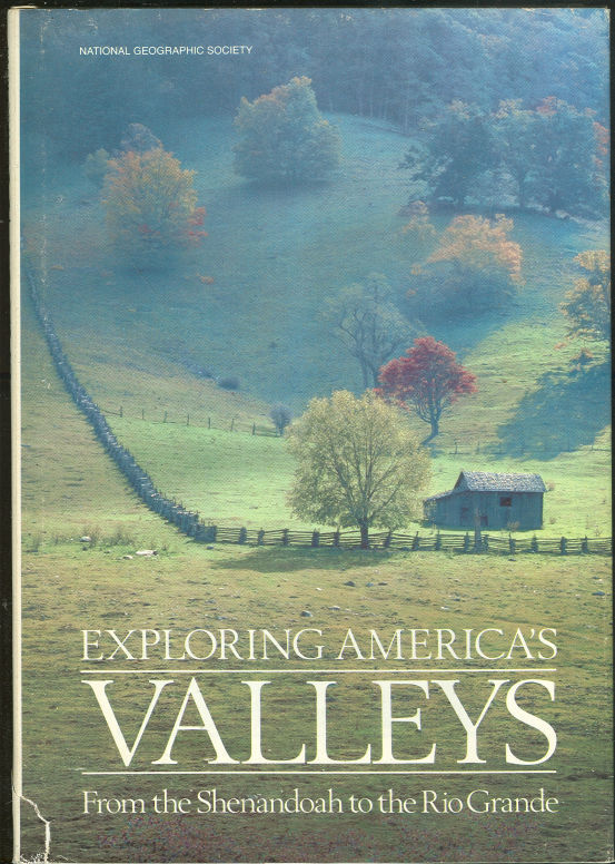 EXPLORING AMERICA'S VALLEYS From Shenandoah to the Rio Grande, National Geographic Society