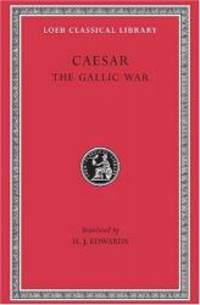 Caesar: The Gallic War (Loeb Classical Library)