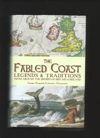 The Fabled Coast : Legends & Traditions from around the shores of Britain & Ireland