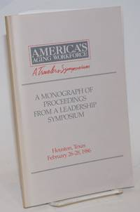 America\'s Aging Workforce, A Travelers Symposium. A Monograph of Proceedings from a Leadership Symposium, Houston, Texas February 26-28, 1986
