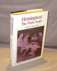 Hemingway: The Paris Years. by  Michael S [Hemingway] Reynolds - Hardcover - 1989. 0631147861 - from Gregor Rare Books (SKU: 23356)