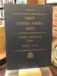 First United States Army: Combat Operations Data, Europe 1944-45 (Restricted)