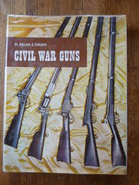 image of Civil War Guns: The Complete Story of Federal and Confederate Small Arms: Design, Manufacture, Identification, Procurement, Issue, Employment, Effectiveness, and Postwar Disposal