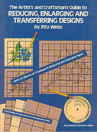 The Artist's and Craftsman's Guide to Reducing, Enlarging, and Transferring Designs