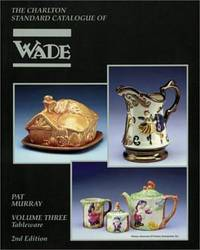 Wade Tableware, Volume Three (2nd Edition): the Charlton Standard Catalogue (V. 3)