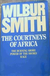 The Courtneys of Africa : The Burning Shore ; The Power of the Sword ; Rage