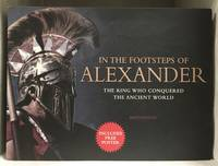image of In the Footsteps of Alexander; The King Who Conquered the Ancient World