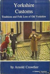 Yorkshire Customs. Traditions and Folk Lore of Old Yorkshire