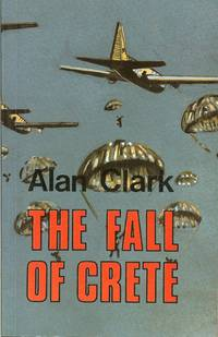 THE FALL OF CRETE by  A Clark - Paperback - 1993 - from Paul Meekins Military & History Books and Biblio.co.uk
