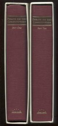 The Debate on the Constitution: Federalist and Antifederalist Speeches,  Artricles, and Letters During the Struggle Over Ratification (2 Volumes in  Separate Slipcases)  Federalist and Antifederalist Speeches, Articles, and  Letters During the Struggle over Ratification : Part One, September  1787-February 1788