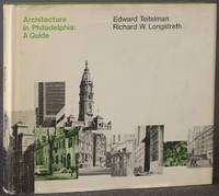 ARCHITECTURE IN PHILADELPHIA: A GUIDE by  Edward and Richard W. Longstreth Teitelman - First Edition - 1974 - from Michael Pyron, Bookseller and Biblio.com