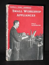 Small Workshop Appliances: The Building of a Number of Appliances and Small Machines of Use in Woodworking and Metalworking (Cassell's Work Handbooks Series)