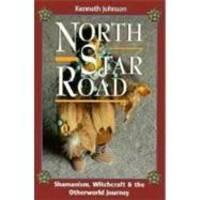 North Star Road: Shamanism, Witchcraft & the Otherworld Journey