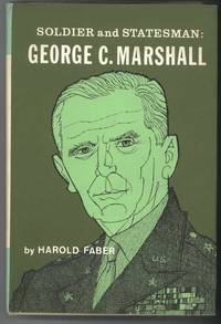 SOLDIER AND STATESMAN: GEORGE C. MARSHALL by Faber, Harold