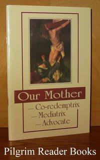 Our Mother: Co-redemptrix, Mediatrix, Advocate.