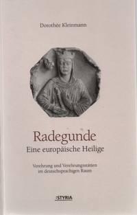 Radegunde: Eine europäische Heilige : Verehrung und Verehrungsstätten im deutschsprachigen Raum