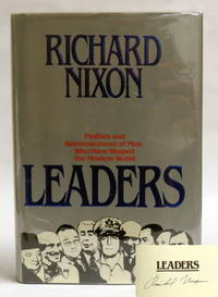 Leaders; Profiles and Reminiscences of Men Who Have Shaped the Modern World by  Richard Nixon - First Edition, First Printing - 1982 - from Montgomery Rare Books & Manuscripts and Biblio.com