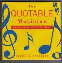 THE QUOTABLE MUSICIAN.  FROM BACH TO TUPAC