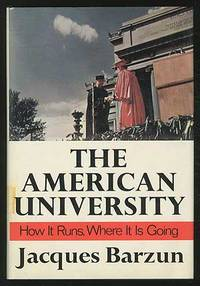 The American University: How It Runs, Where It Is Going