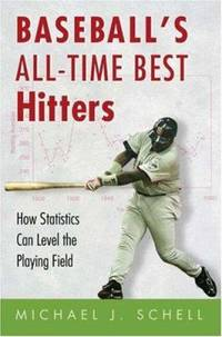 Baseball's All-Time Best Hitters : How Statistics Can Level the Playing Field