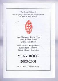 The Grand College of The Holy Royal Arch Knight Templar Priests or Order of Holy Wisdom. Year Book 2000-2001. 47th Year of Publication