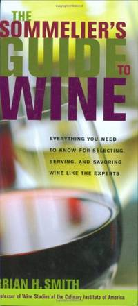 The Sommelier's Guide to Wine (Sommelier's Guide to Wine: Everything You Need to Know for Selecting): Everything You Need to Know for Selecting, Serving, and Savoring Wine Like the Experts by  Brian H. Smith - Hardcover - from World of Books Ltd (SKU: GOR006082545)