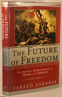 image of The Future of Freedom: Liberal Democracy at Home and Abroad
